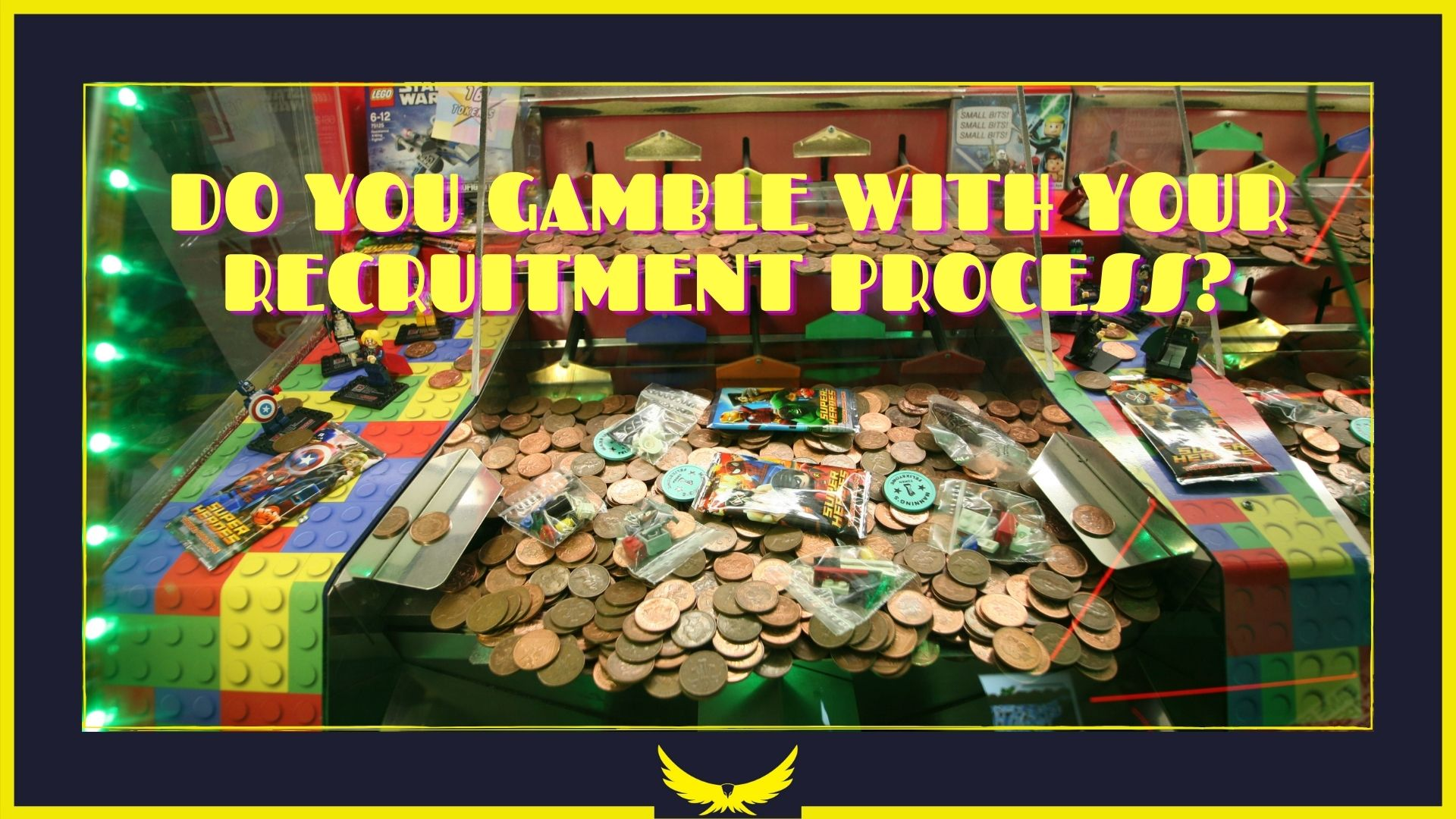 DO YOU GAMBLE WITH YOUR RECRUITMENT PROCESS?
